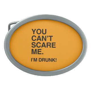 YOU CAN'T SCARE ME, I'M DRUNK - Halloween Oval Belt Buckle
