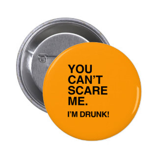 YOU CAN'T SCARE ME, I'M DRUNK - Halloween Buttons