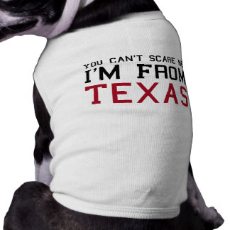 You Can't Scare Me, I'm From Texas Dog Tshirt