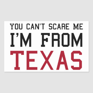 You Can't Scare Me, I'm From Texas Rectangular Sticker