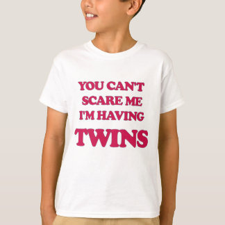YOU CANT SCARE ME IM HAVING TWINS.png T-Shirt