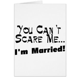 You Can't Scare Me I'm Married Card