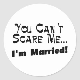 You Can't Scare Me I'm Married Classic Round Sticker