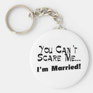 You Can't Scare Me I'm Married Keychain
