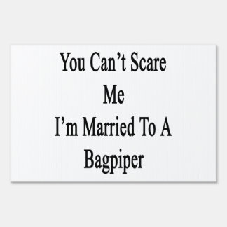 You Can't Scare Me I'm Married To A Bagpiper Signs