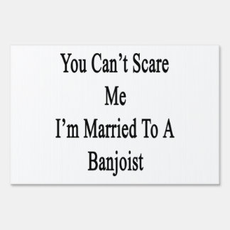 You Can't Scare Me I'm Married To A Banjoist Lawn Sign