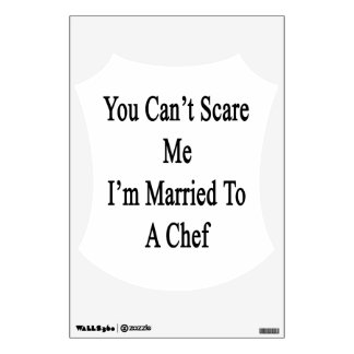 You Can't Scare Me I'm Married To A Chef Room Graphics