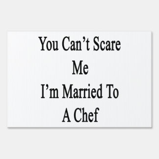 You Can't Scare Me I'm Married To A Chef Yard Sign