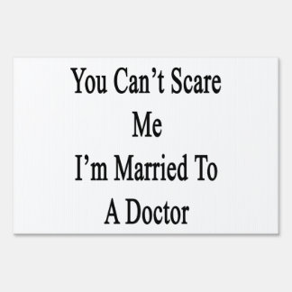 You Can't Scare Me I'm Married To A Doctor Lawn Sign