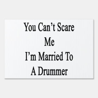 You Can't Scare Me I'm Married To A Drummer Lawn Signs