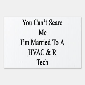 You Can't Scare Me I'm Married To A HVAC R Tech Lawn Sign