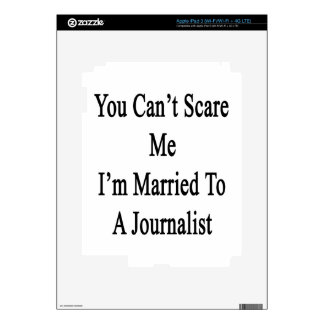 You Can't Scare Me I'm Married To A Journalist Skins For iPad 3