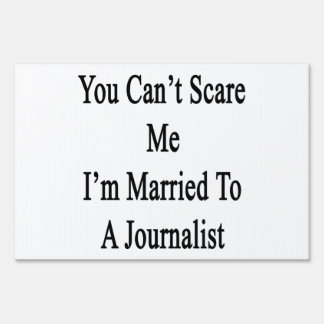 You Can't Scare Me I'm Married To A Journalist Yard Sign
