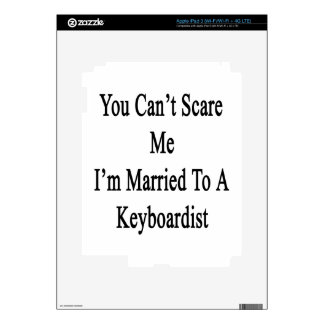 You Can't Scare Me I'm Married To A Keyboardist iPad 3 Skin
