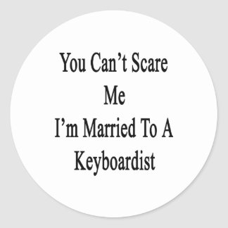 You Can't Scare Me I'm Married To A Keyboardist Stickers
