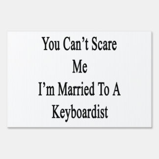 You Can't Scare Me I'm Married To A Keyboardist Sign