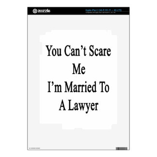 You Can't Scare Me I'm Married To A Lawyer Skins For iPad 3