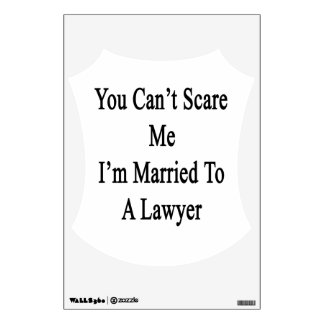 You Can't Scare Me I'm Married To A Lawyer Room Graphics