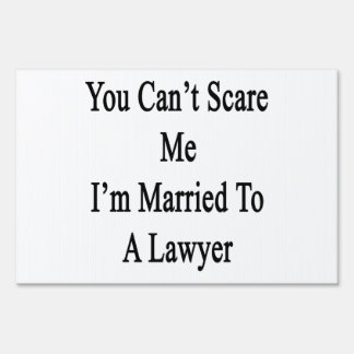 You Can't Scare Me I'm Married To A Lawyer Lawn Signs