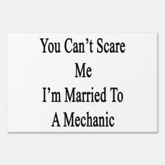 You Can't Scare Me I'm Married To A Mechanic Lawn Sign