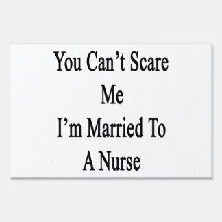 You Can't Scare Me I'm Married To A Nurse Signs