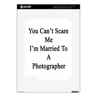 You Can't Scare Me I'm Married To A Photographer iPad 3 Decal