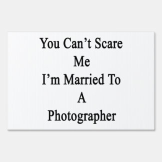 You Can't Scare Me I'm Married To A Photographer Lawn Signs