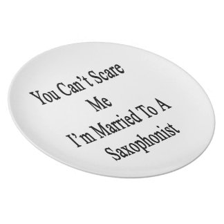 You Can't Scare Me I'm Married To A Saxophonist Party Plate