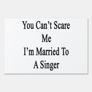You Can't Scare Me I'm Married To A Singer Sign