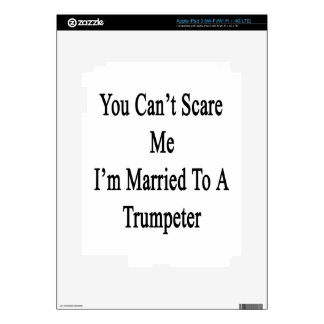 You Can't Scare Me I'm Married To A Trumpeter iPad 3 Decals