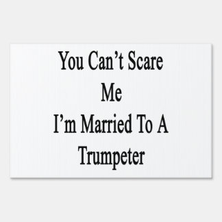 You Can't Scare Me I'm Married To A Trumpeter Yard Sign