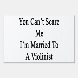 You Can't Scare Me I'm Married To A Violinist Lawn Sign