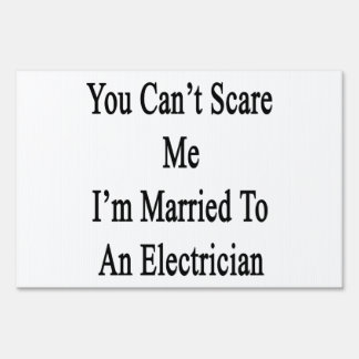 You Can't Scare Me I'm Married To An Electrician Yard Signs