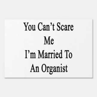You Can't Scare Me I'm Married To An Organist Lawn Sign