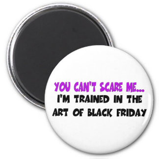 You Can't Scare Me... I'm Trained In the Art of Bl 2 Inch Round Magnet