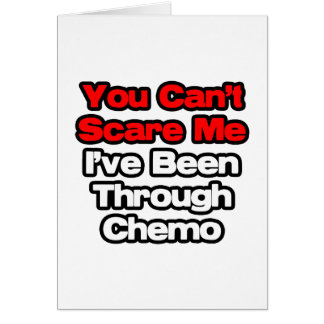 You Can't Scare Me...I've Been Through Chemo Card