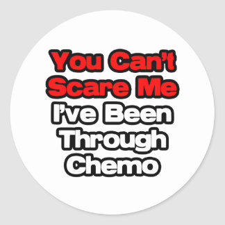 You Can't Scare Me...I've Been Through Chemo Classic Round Sticker
