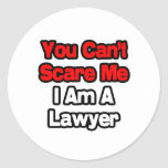 You Can't Scare Me...Lawyer Round Stickers