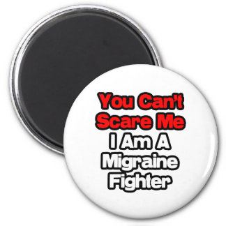 You Can't Scare Me...Migraine Fighter 2 Inch Round Magnet