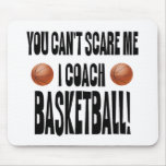 You Can't Scare Me... Mouse Pad