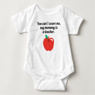 You Can't Scare Me My Mommy Is A Teacher Baby Bodysuit