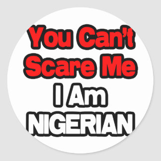 You Can't Scare Me...Nigerian Classic Round Sticker
