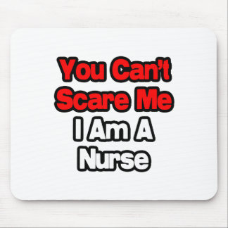 You Can't Scare Me...Nurse Mouse Pad