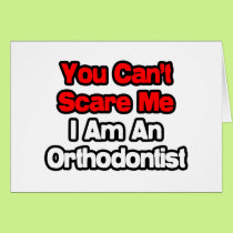 You Can't Scare Me...Orthodontist Card