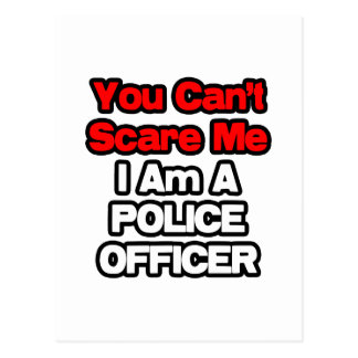 You Can't Scare Me...Police Officer Postcard