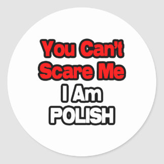 You Can't Scare Me...Polish Classic Round Sticker