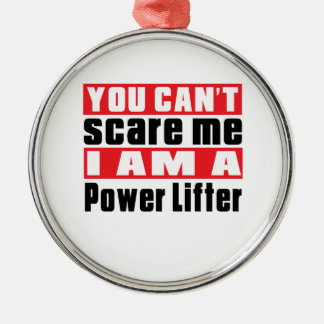 You Can't Scare Me Power Lifter Designs Round Metal Christmas Ornament