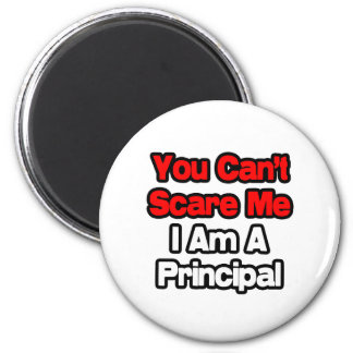 You Can't Scare Me...Principal 2 Inch Round Magnet