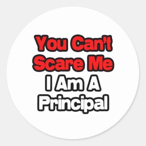 You Can't Scare Me...Principal Classic Round Sticker