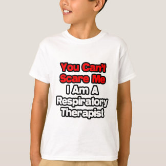 You Can't Scare Me...Respiratory Therapist T-Shirt
